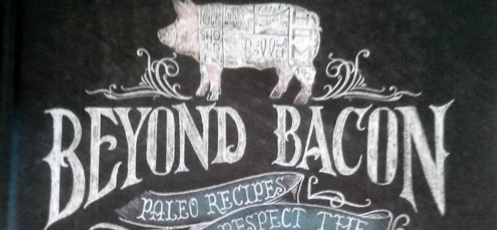 Review: Beyond Bacon — Paleo Recipes that Respect the Whole Hog